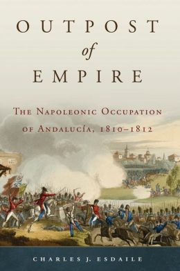 Outpost of Empire: The Napoleonic Occupation of Andalucía, 1810-1812