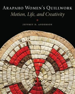 Arapaho Women's Quillwork: Motion, Life, and Creativity
