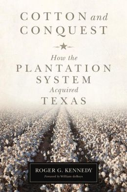 Cotton and Conquest: How the Plantation System Acquired Texas