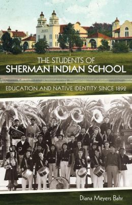 The Students of Sherman Indian School: Education and Native Identity since 1892