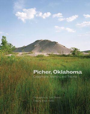 Picher, Oklahoma: Catastrophe, Memory, and Trauma