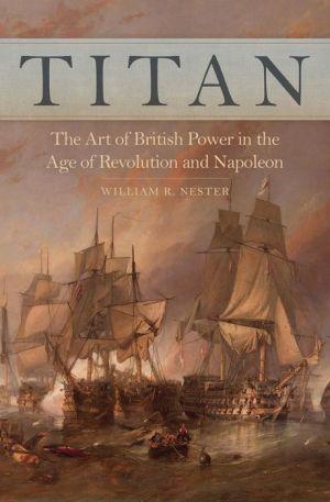 Titan: British Power in the Age of Revolution and Napoleon