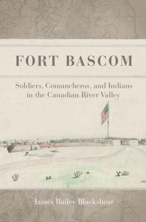 Fort Bascom: Comancheros, Soldiers, and Indians in the Canadian River Valley