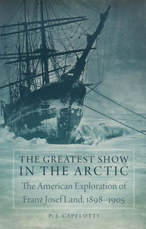 The Greatest Show in the Arctic: The American Exploration of Franz Josef Land, 18988[
