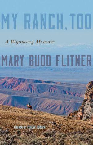 My Ranch, Too: A Wyoming Memoir