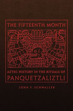 Book The Fifteenth Month: Aztec History in the Rituals of Panquetzaliztli|Hardcover