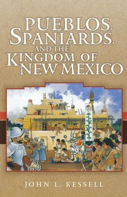 Pueblos, Spaniards, and the Kingdom of New Mexico
