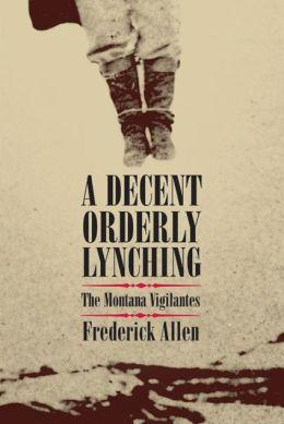 A Decent, Orderly Lynching: The Montana Vigilantes
