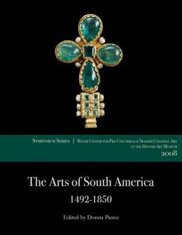 The Arts of South America, 1492-1850