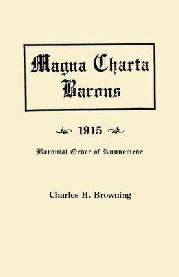 Magna Charta Barons and Their American Descendants (1915): Lineal Descents from Them of the Members of the Baronial Order of Runnemede