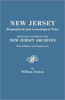 New Jersey Biographical And Genealogical Notes. From The Volumes Of The New Jersey Archives. With Additions And Supplements