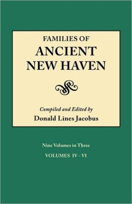 Families Of Ancient New Haven. Originally Published As New Haven Genealogical Magazine, Volumes I-Viii [1922-1932] And Cross-Index Volume [1939]. Nine Volumes In Three. Volume Ii (Volumes Iv-Vi)