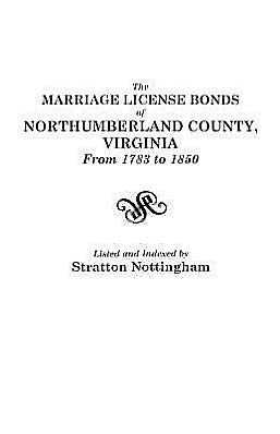The Marriage License Bonds of Northumberland County, Virginia: From 1783 to 1850