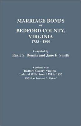 Marriage Bonds Of Bedford County, Virginia, 1755-1800