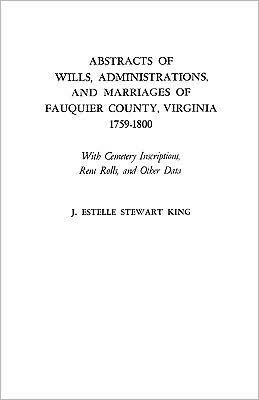 Abstracts Of Wills, Administrations, And Marriages Of Fauquier County, Virginia, 1759-1800