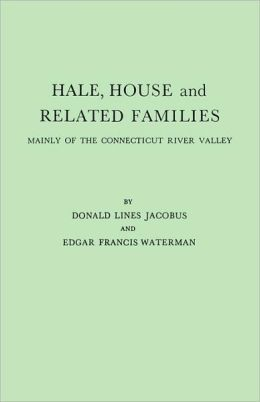 Hale, House And Related Families, Mainly Of The Connecticut River Valley