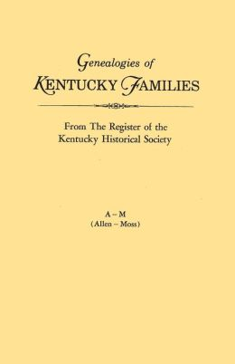 Kentucky, Register of the Kentucky Historical Society and the Filson Club History Quarterly: Genealogies of Kentucky Families from the Register of the Kentucky Historical Society and the Filson Club History Quarterly