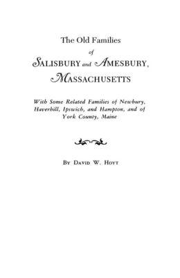 The Old Families of Salisbury and Amesbury, Massachuetts