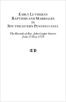 Early Lutheran Baptisms And Marriages In Southeastern Pennsylvania