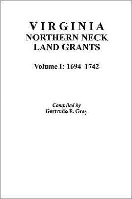 Virginia Northern Neck Land Grants, 1694-1742. [Vol. I]