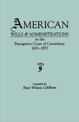 American Wills & Administrations In The Prerogative Court Of Canterbury, 1610-1857