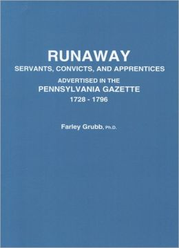 Runaway Servants, Convicts, And Apprentices Advertised In The Pennsylvania Gazette, 1728-1796