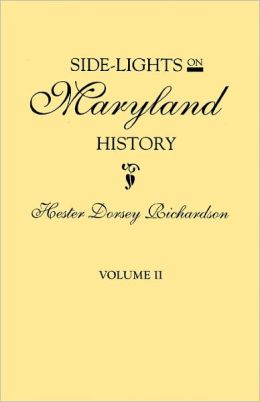 Side-Lights On Maryland History, With Sketches Of Early Maryland Families. In Two Volumes. Volume Ii