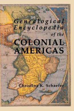 Genealogical Encyclopedia of the Colonial Americas: A Complete Digest of the Records of All the Countries of the Western Hemisphere