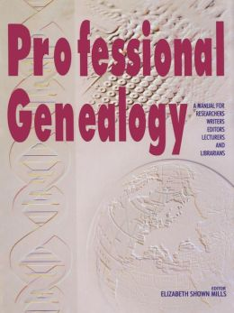 Professional Genealogy. A Manual For Researchers, Writers, Editors, Lecturers, And Librarians