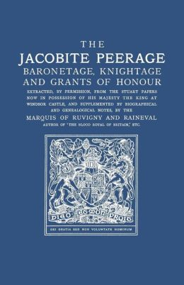 The Jacobite Peerage: Baronetage, Knightage and Grants of Honour
