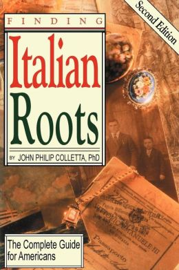 Finding Your Italian Roots. The Complete Guide For Americans. Second Edition