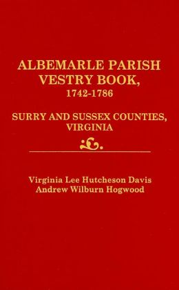 Albemarle Parish Vestry Book, 1742-1786: Surry and Sussex Counties, Virginia