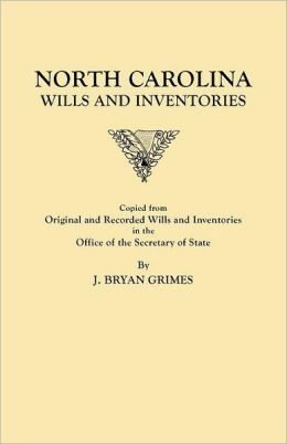 North Carolina Wills and Inventories copied from original and recorded wills and inventories in the Office of the Secretary of State