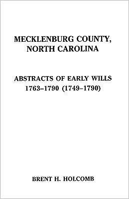 Mecklenberg County, North Carolina, Abstracts of Early Wills, 1749-1790