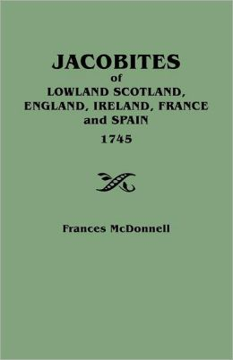 Jacobites of Lowland Scotland, England, Ireland, France, And Spain 1745