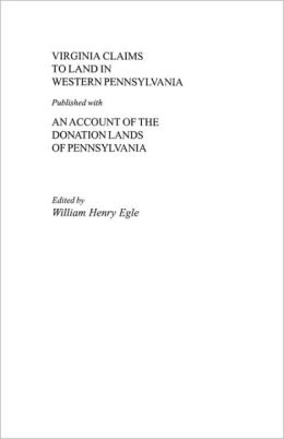 Virginia Claims To Land In Western Pennsylvania Published With An Account Of The Donation Lands Of Pennsylvania