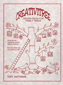 Creativitree: Design Ideas for Family Trees: Using Clip-art, Magazines, Photos, Stencils, Stickers . . . for both Artists and Non-artists as well