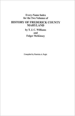 Every-Name Index For The Two Volumes Of History Of Frederick County, Maryland, By T.J.C. Williams And Folger Mckinsey