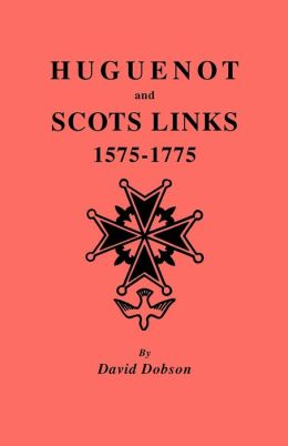 Huguenot And Scots Links, 1575-1775