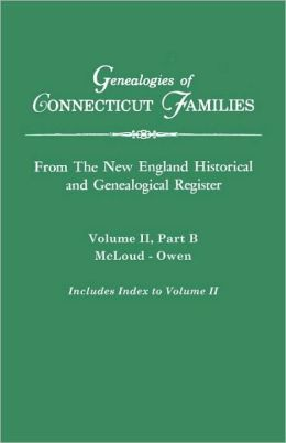 Genealogies Of Connecticut Families. From The New England Historical And Genealogical Register. Volume Ii, Part B