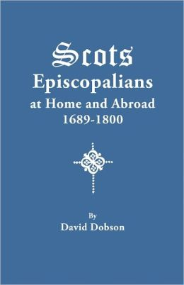 Scots Episcopalians At Home And Abroad, 1689-1800