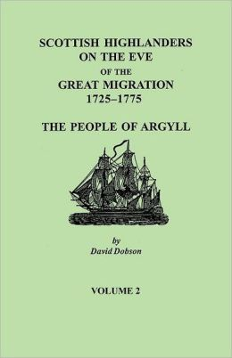 Scottish Highlanders on the Eve of the Great Migration, 1725-1775: The People of Argyll. Volume 2