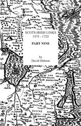 Scots-Irish Links, 1575-1725. Part Nine