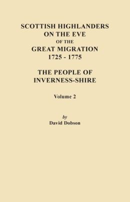 Scottish Highlanders on the Eve of the Great Migration, 1725-1775. the People of Inverness-Shire. Volume 2