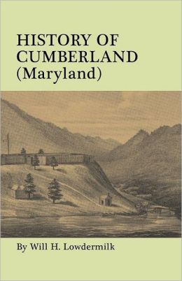 History of Cumberland, Maryland: From the Time of the Indian Town, Caiuctucu, in 1728, Up to the Present Day