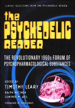 The Psychedelic Reader: Classic Selections from the Psychedlic Review, the Revolutionary 1960s Forum of Psychopharmacological Substances
