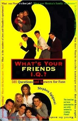 What's Your Friends I.Q.?; 501 Questions and Answers for Fans