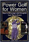 Power Golf For Women: How to Hit Longer and Straighter from Tee to Green
