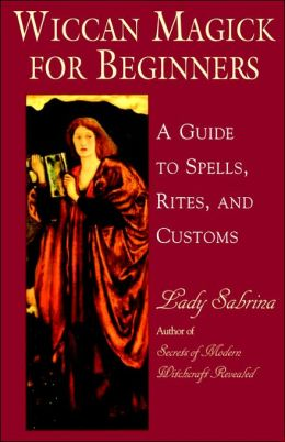 Wiccan Magick for Beginners: A Guide to the Spells, Rites and Customs