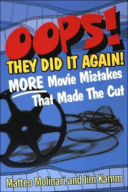 OOPS!: Movie Mistakes That Made the Cut Matteo Molinari and Jim Kamm